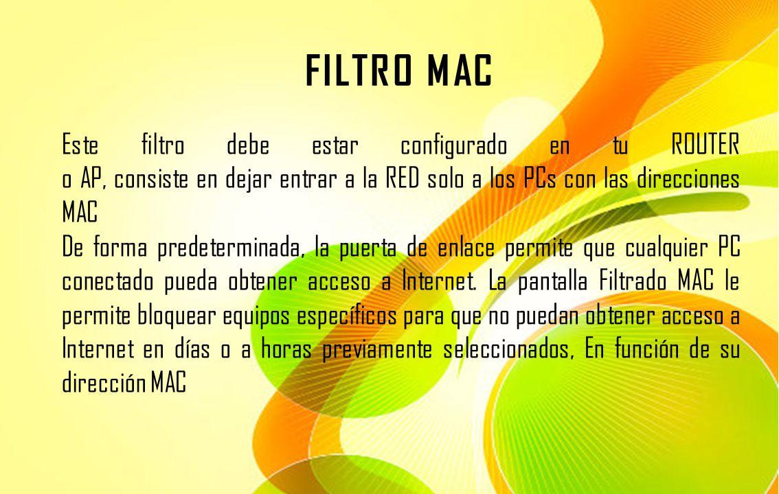 FILTRO MAC Este filtro debe estar configurado en tu ROUTER o AP, consiste en dejar entrar a la RED solo a los PCs con las direcciones MAC De forma pre