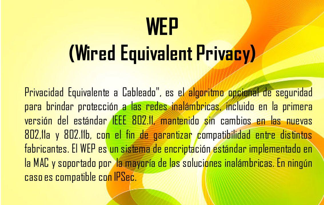 WEP (Wired Equivalent Privacy) Privacidad Equivalente a Cableado