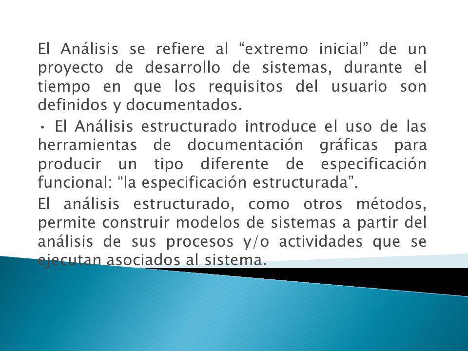 El Análisis se refiere al extremo inicial de un proyecto de desarrollo de sistemas, durante el tiempo en que los requisitos del usuario son definidos