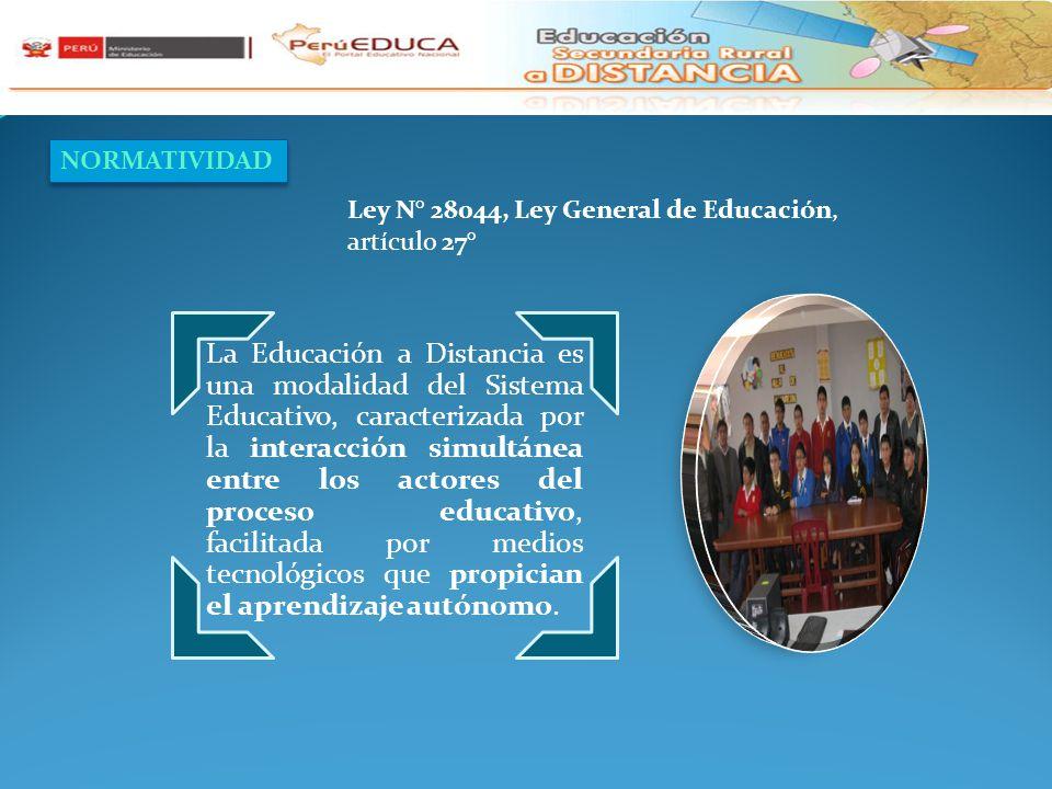 NORMATIVIDAD Ley N° 28044, Ley General de Educación, artículo 27° La Educación a Distancia es una modalidad del Sistema Educativo, caracterizada por la interacción simultánea entre los actores del proceso educativo, facilitada por medios tecnológicos que propician el aprendizaje autónomo.