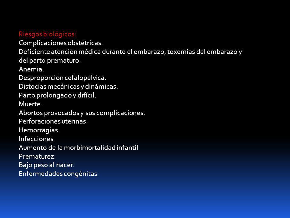 Riesgos biológicos: Complicaciones obstétricas. Deficiente atención médica durante el embarazo, toxemias del embarazo y del parto prematuro. Anemia. D