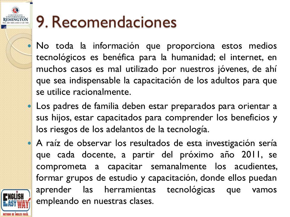 9. Recomendaciones No toda la información que proporciona estos medios tecnológicos es benéfica para la humanidad; el internet, en muchos casos es mal
