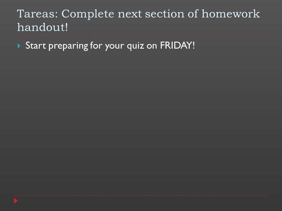 Tareas: Complete next section of homework handout! Start preparing for your quiz on FRIDAY!