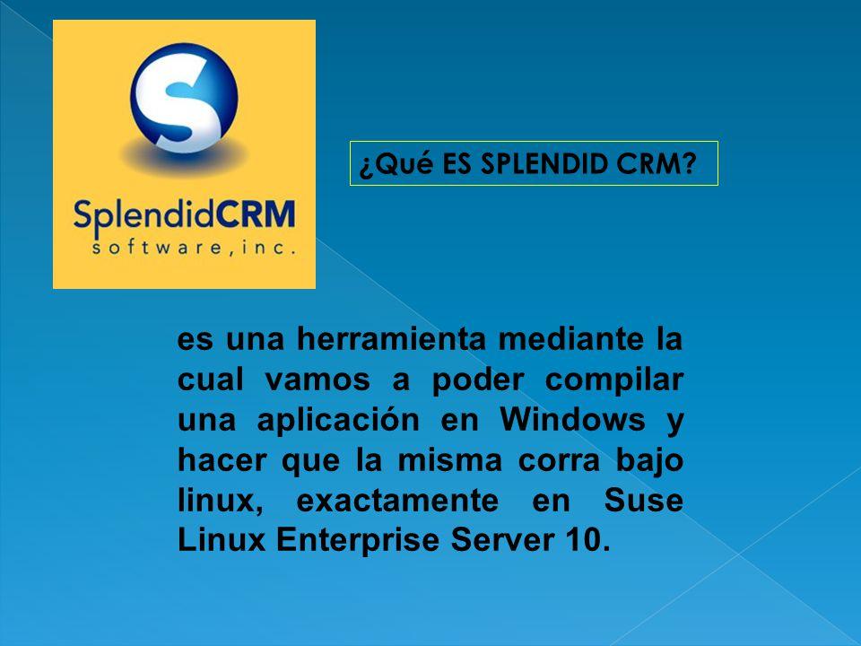 ¿Qué ES SPLENDID CRM? es una herramienta mediante la cual vamos a poder compilar una aplicación en Windows y hacer que la misma corra bajo linux, exac