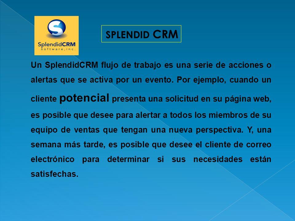 SPLENDID CRM Un SplendidCRM flujo de trabajo es una serie de acciones o alertas que se activa por un evento. Por ejemplo, cuando un cliente potencial