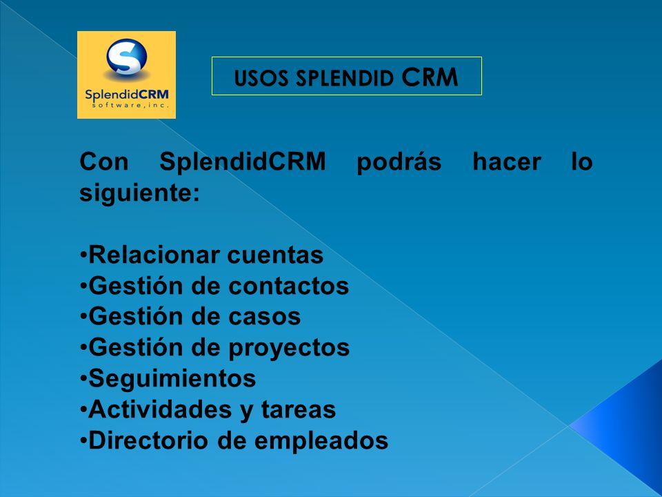 Con SplendidCRM podrás hacer lo siguiente: Relacionar cuentas Gestión de contactos Gestión de casos Gestión de proyectos Seguimientos Actividades y ta