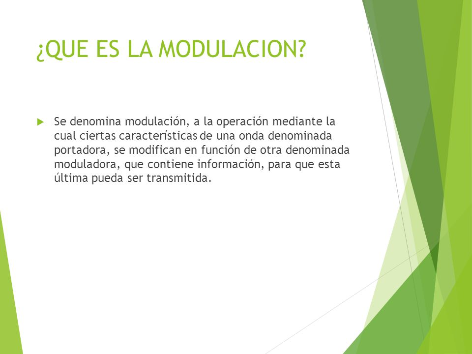 ¿QUE ES LA MODULACION? Se denomina modulación, a la operación mediante la cual ciertas características de una onda denominada portadora, se modifican