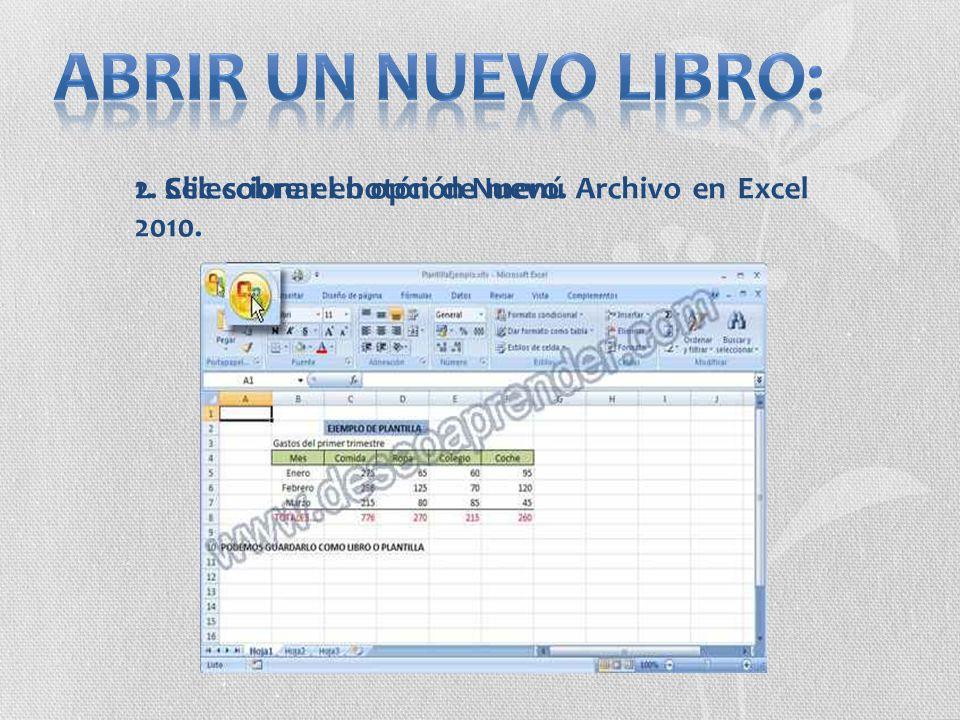 1. Clic sobre el botón de menú Archivo en Excel 2010. 2. Seleccionar en opción Nuevo.