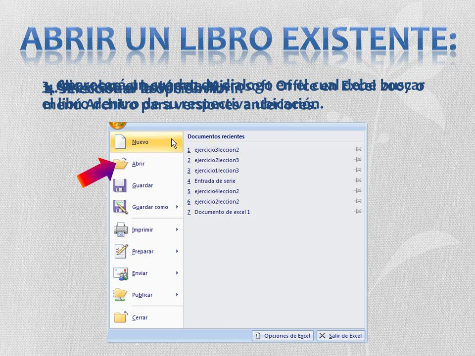 1. Clic sobre el botón de Microsoft Office en Excel 2007 o menú Archivo para versiones anteriores. 2. Seleccionar la opción Abrir. 3. Aparecerá un cua