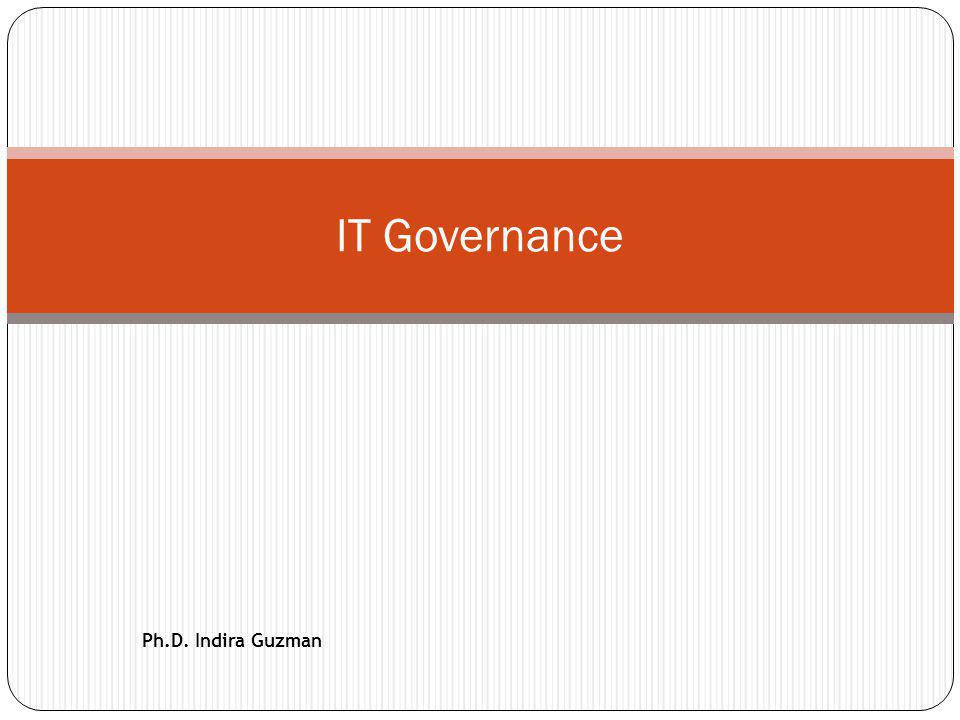 Objetivos de IT Governance 22 Los objetivos principales son: (1)asegurar que las inversiones en TI generen valor para el negocio (Ej.