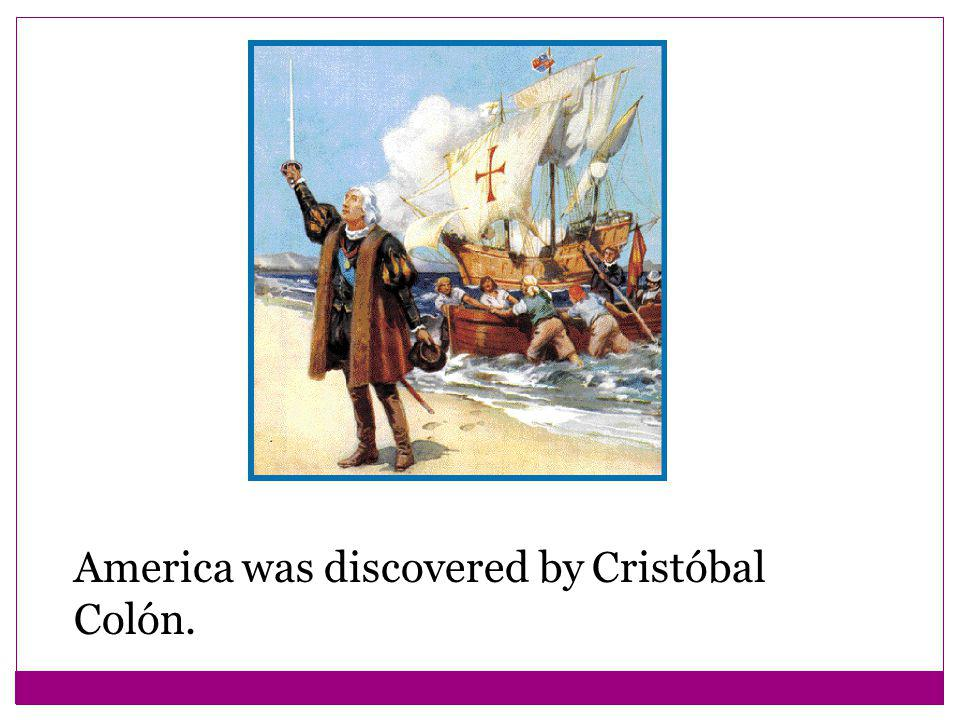 America was discovered by Cristóbal Colón.