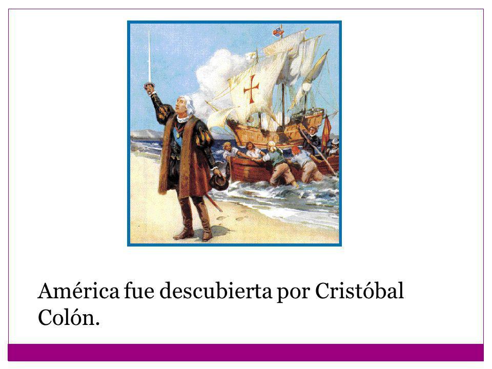 América fue descubierta por Cristóbal Colón.