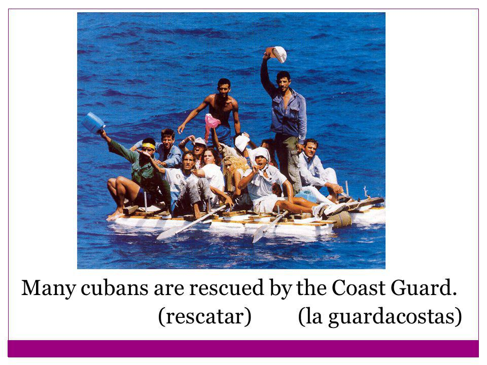 Many cubans are rescued by the Coast Guard. (rescatar) (la guardacostas)