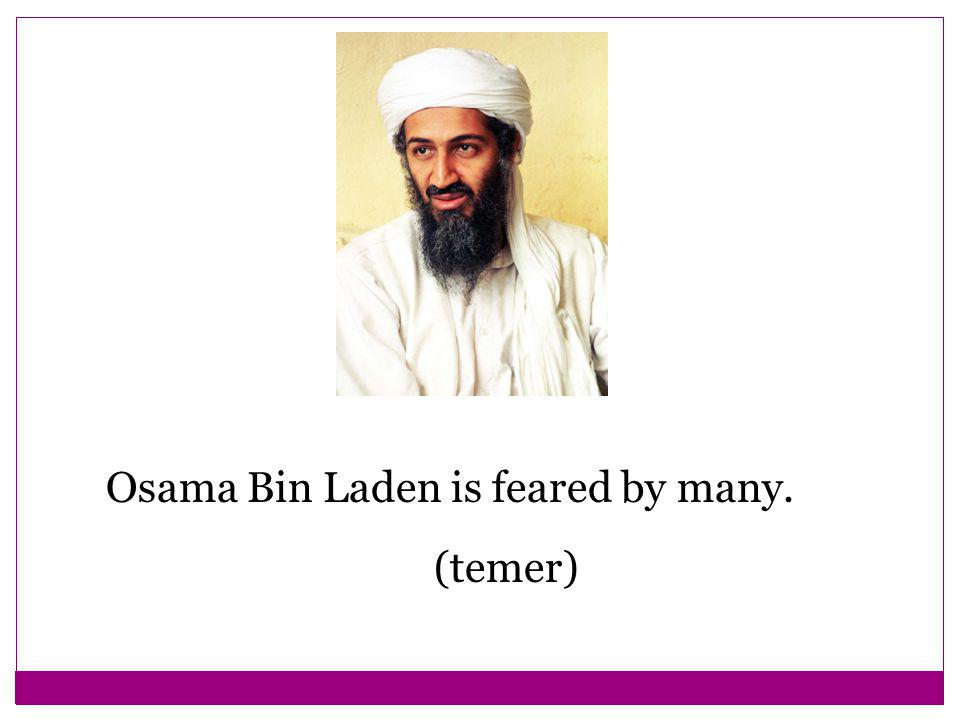 Osama Bin Laden is feared by many. (temer)
