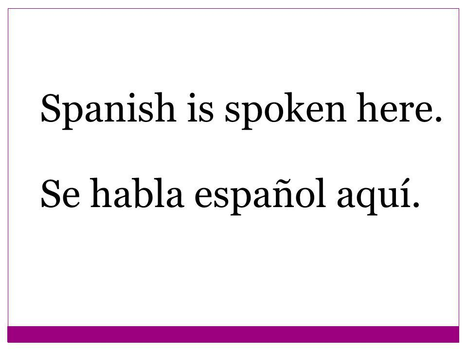 Spanish is spoken here. Se habla español aquí.