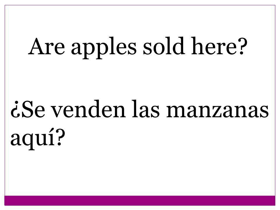 Are apples sold here ¿Se venden las manzanas aquí