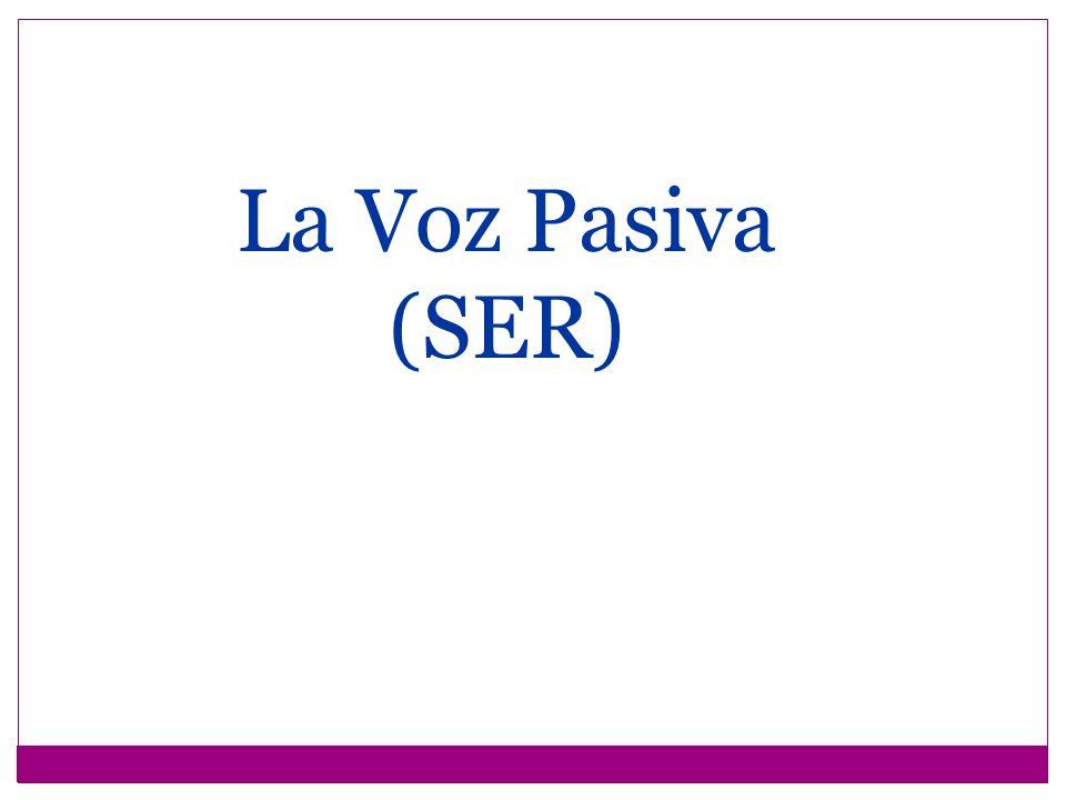 subject+form of ser past participle++por/de + agent La Voz Pasiva (SER) es fue será sería había sido etc….