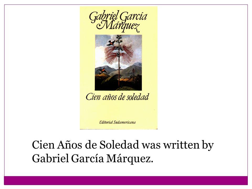 Cien Años de Soledad was written by Gabriel García Márquez.