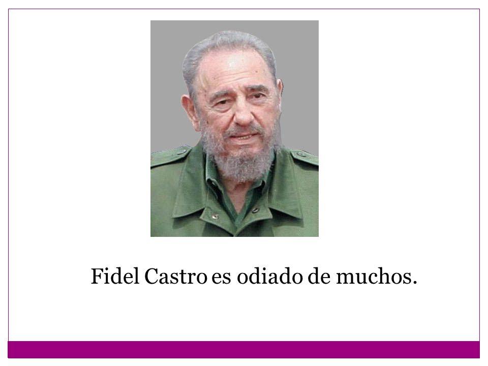 Fidel Castro es odiado de muchos.