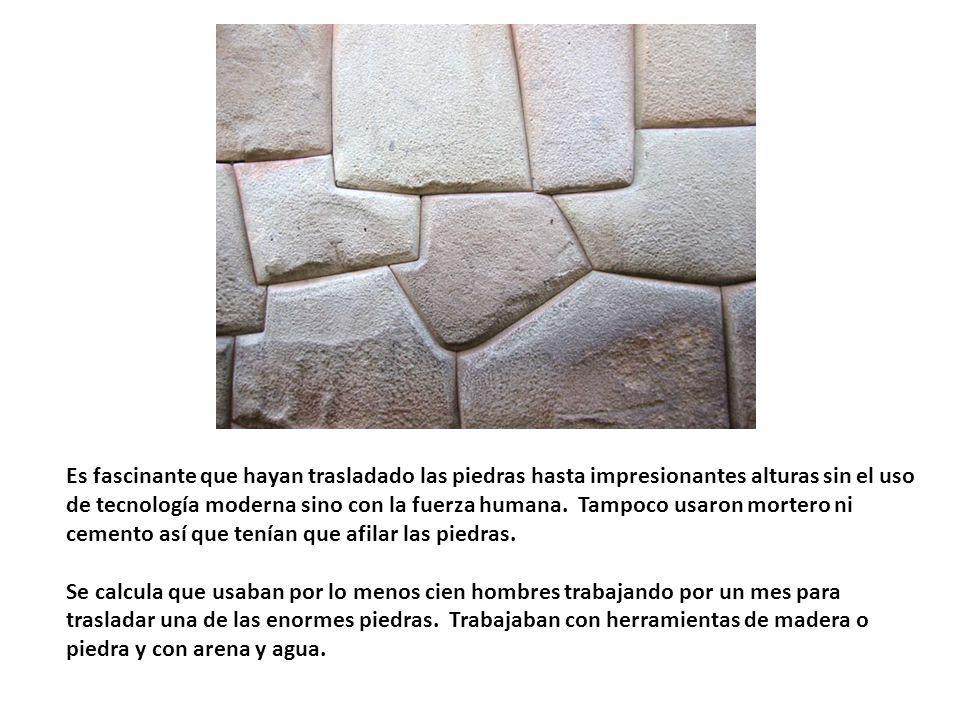 Es fascinante que hayan trasladado las piedras hasta impresionantes alturas sin el uso de tecnología moderna sino con la fuerza humana. Tampoco usaron