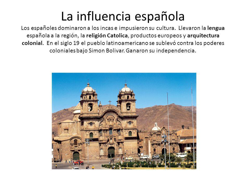 La influencia española Los españoles dominaron a los incas e impusieron su cultura. Llevaron la lengua española a la región, la religión Catolica, pro
