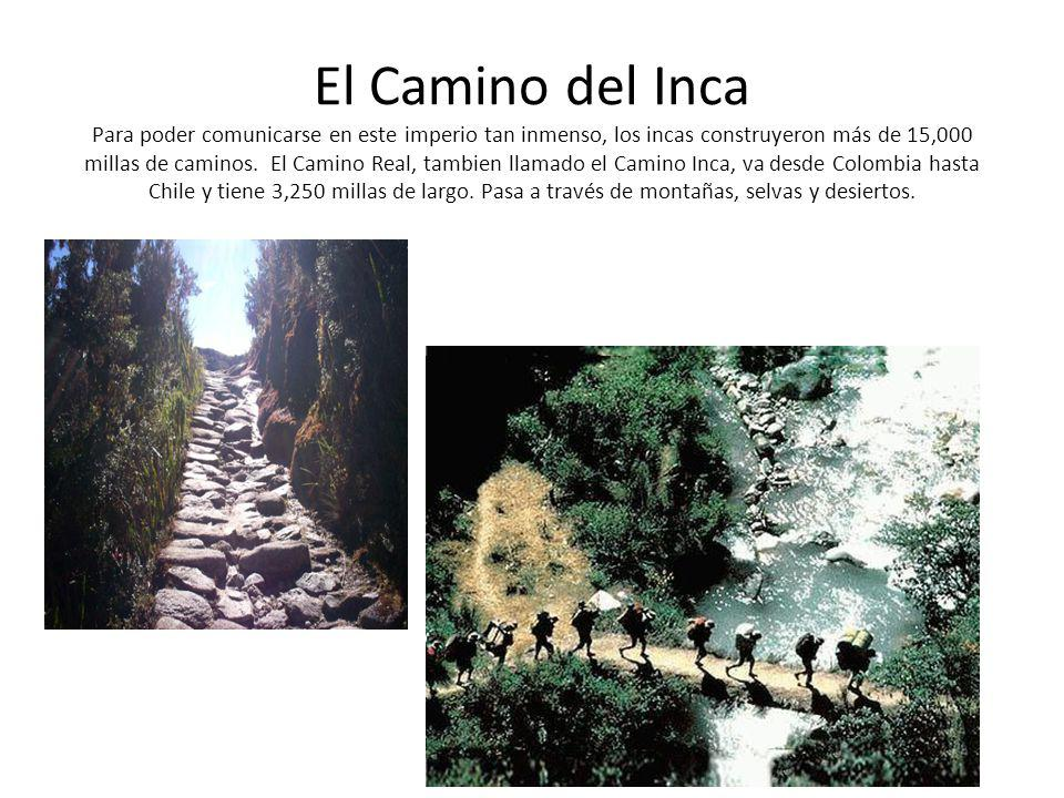 Los Caminos Había numerosas posadas a lo largo de los caminos y allí se encontraban chasquis, hombres correos que corrían a gran velocidad de una posada llevando mensajes con los quipus.
