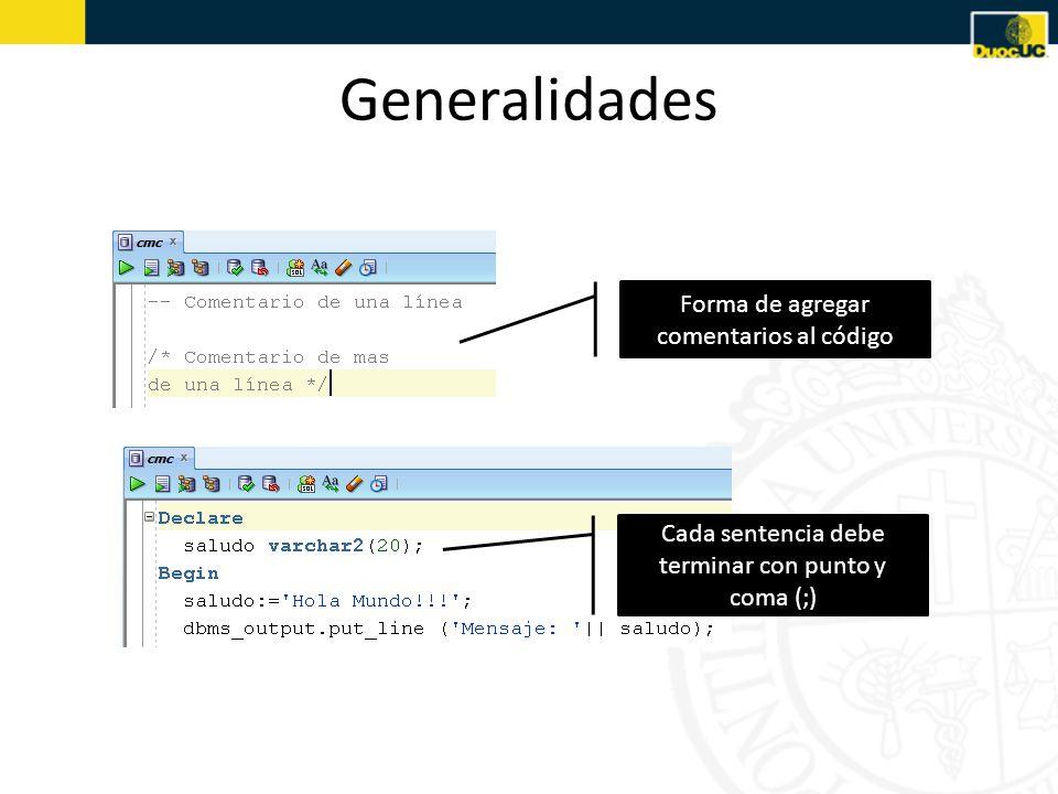Generalidades Forma de agregar comentarios al código Cada sentencia debe terminar con punto y coma (;)