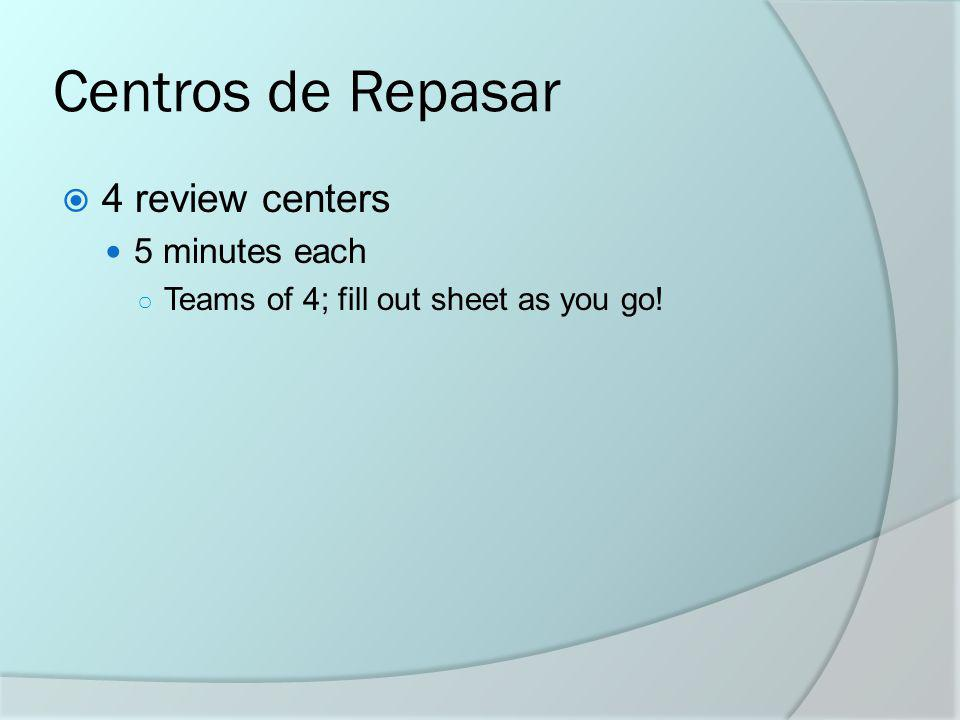 Centros de Repasar 4 review centers 5 minutes each Teams of 4; fill out sheet as you go!