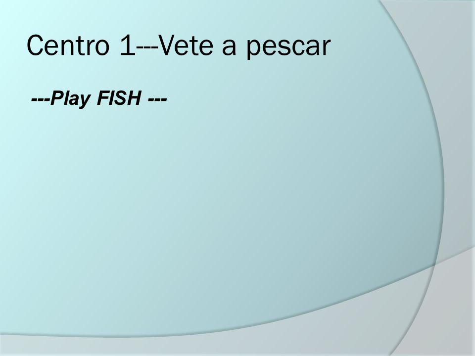 Centro 1---Vete a pescar ---Play FISH ---