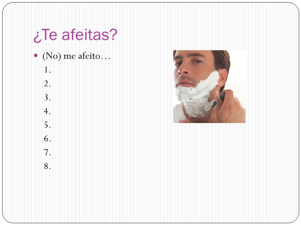 ¿Te afeitas? (No) me afeito… 1. 2. 3. 4. 5. 6. 7. 8.