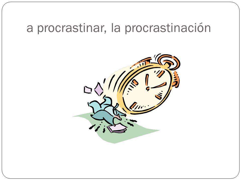 a procrastinar, la procrastinación