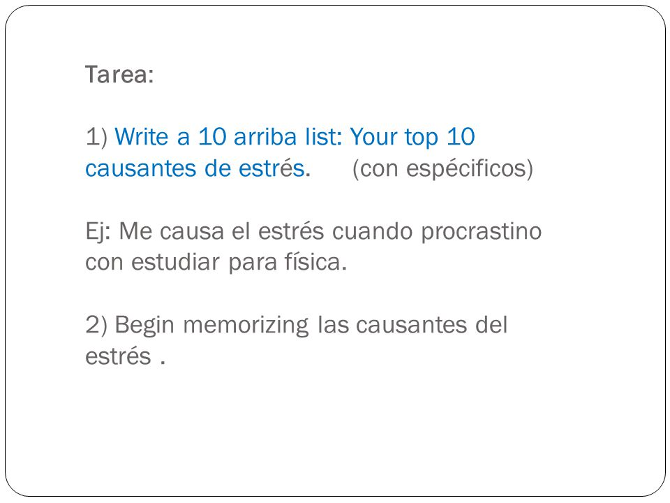 Tarea: 1) Write a 10 arriba list: Your top 10 causantes de estrés.