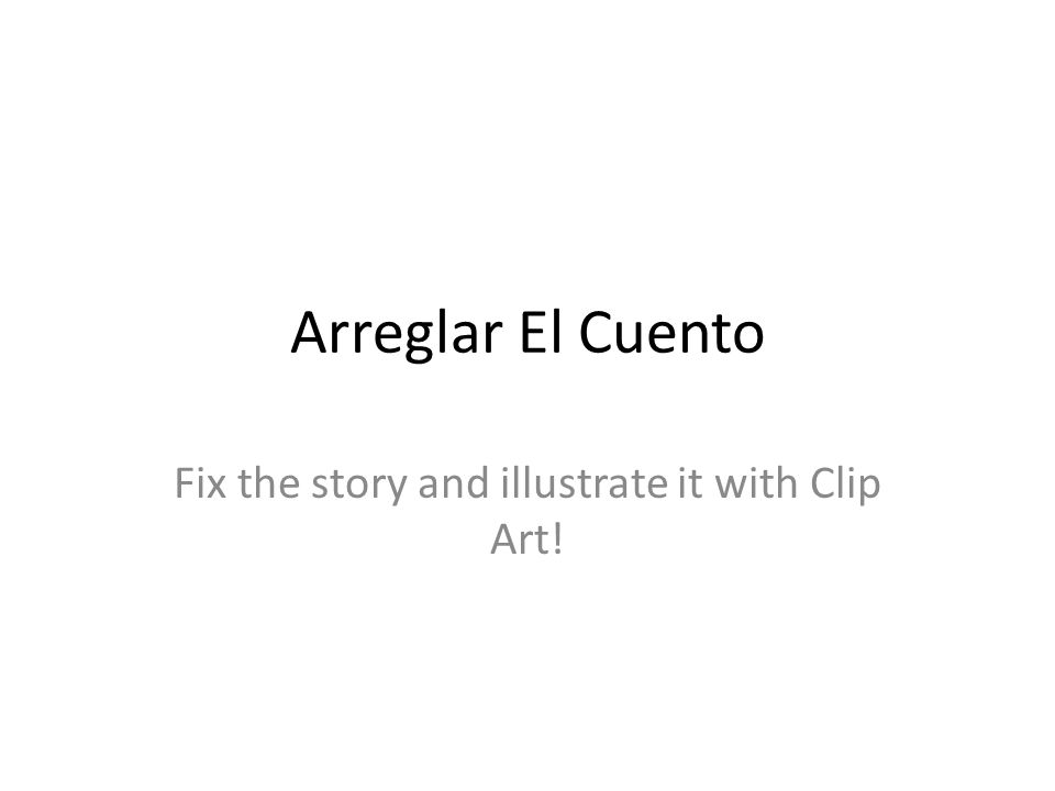Arreglar El Cuento Fix the story and illustrate it with Clip Art!