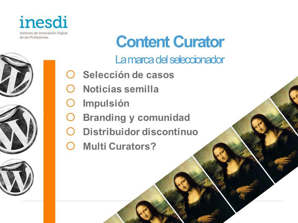 Content Curator La marca del seleccionador o Selección de casos o Noticias semilla o Impulsión o Branding y comunidad o Distribuidor discontinuo o Multi Curators