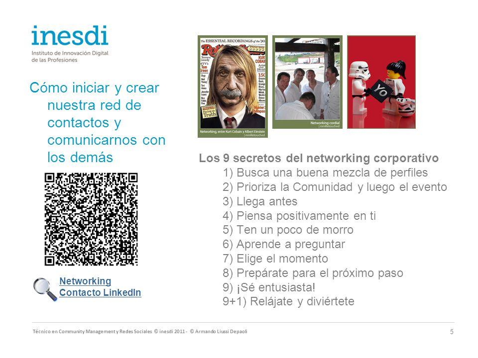 Cómo iniciar y crear nuestra red de contactos y comunicarnos con los demás Técnico en Community Management y Redes Sociales © inesdi 2011 - © Armando Liussi Depaoli 6 1)Define los objetivos que quieres cubrir.