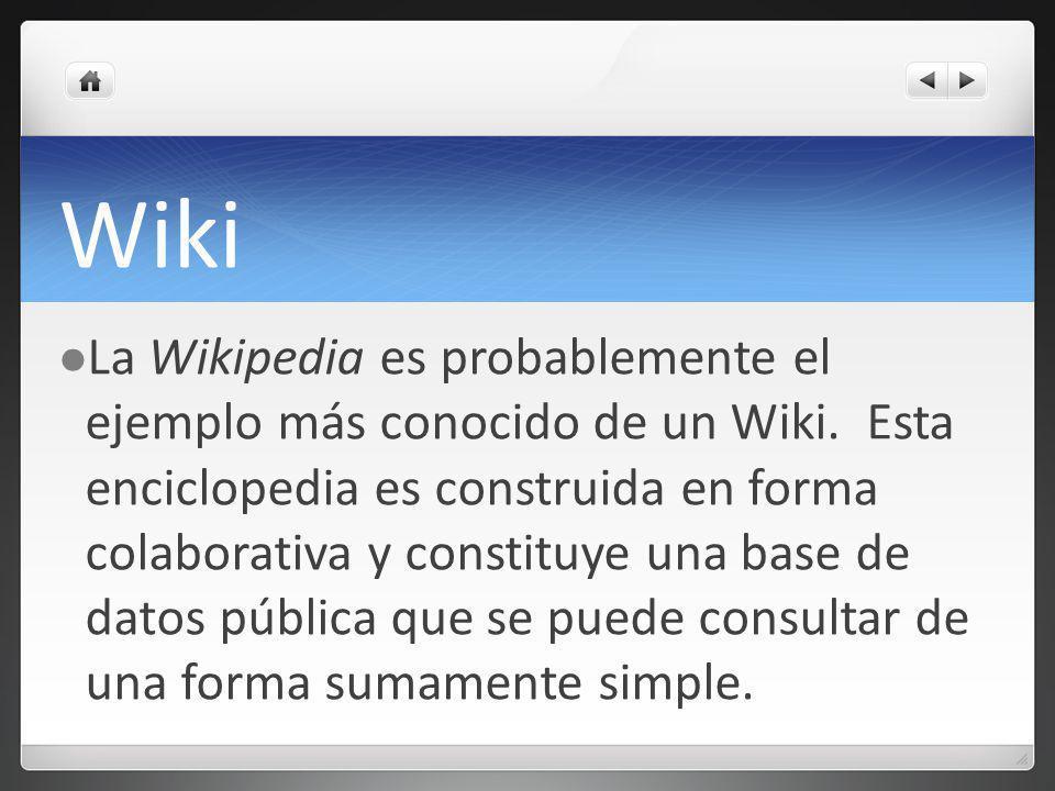 Wiki La Wikipedia es probablemente el ejemplo más conocido de un Wiki.