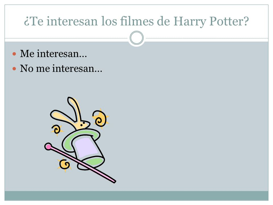 ¿Te interesan los filmes de Harry Potter? Me interesan… No me interesan…
