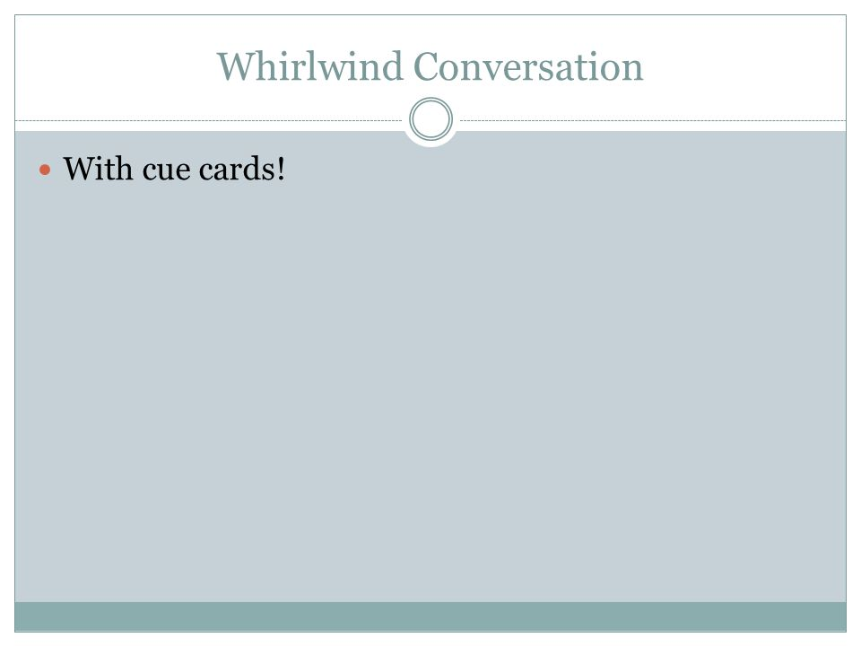 Whirlwind Conversation With cue cards!