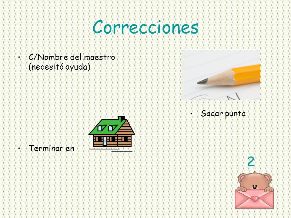 Correcciones C/Nombre del maestro (necesitó ayuda) Terminar en 2 Sacar punta