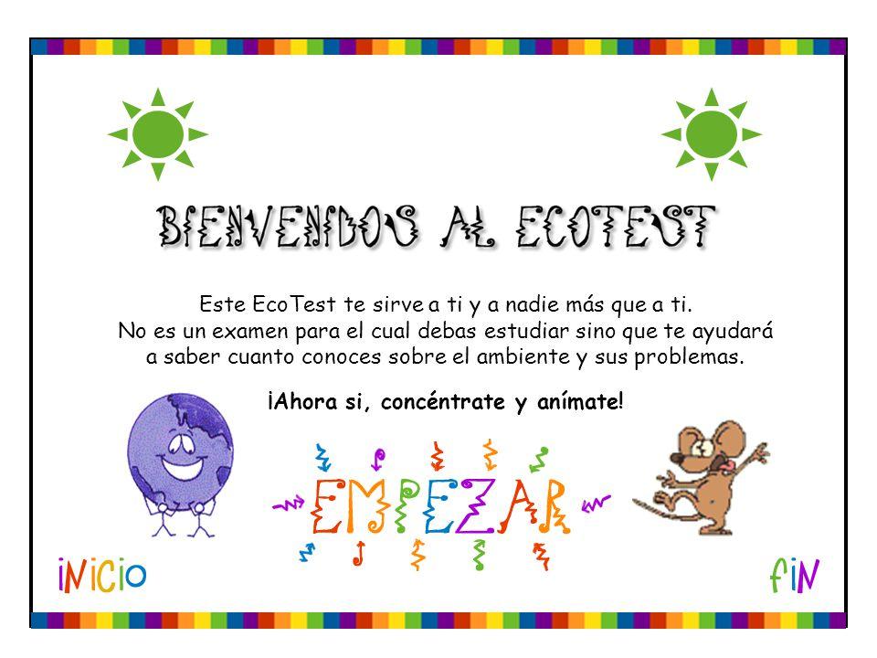 Este EcoTest te sirve a ti y a nadie más que a ti. No es un examen para el cual debas estudiar sino que te ayudará a saber cuanto conoces sobre el amb