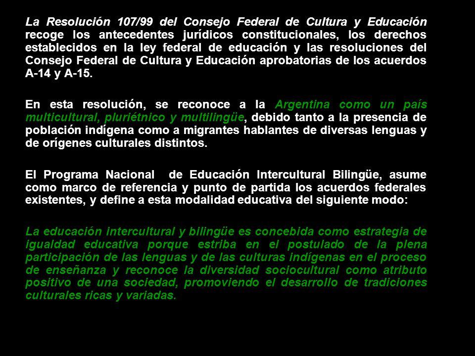 La Resolución 107/99 del Consejo Federal de Cultura y Educación recoge los antecedentes jurídicos constitucionales, los derechos establecidos en la le