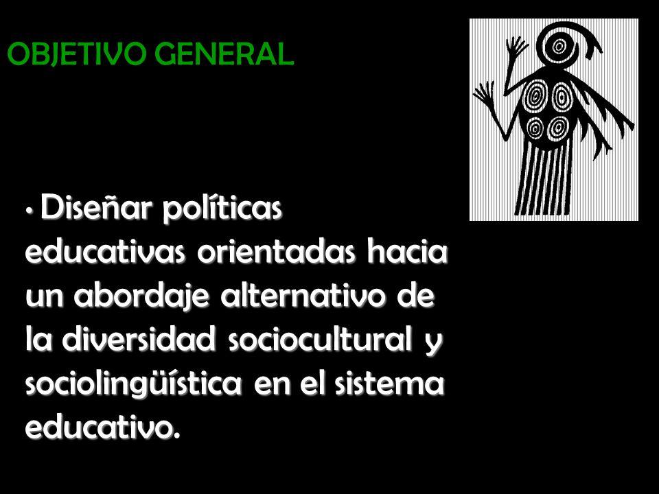 D Diseñar políticas educativas orientadas hacia un abordaje alternativo de la diversidad sociocultural y sociolingüística en el sistema educativo. OBJ