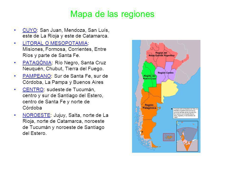 Mapa de las regiones CUYO: San Juan, Mendoza, San Luís, este de La Rioja y este de Catamarca. LITORAL O MESOPOTAMIA: Misiones, Formosa, Corrientes, En