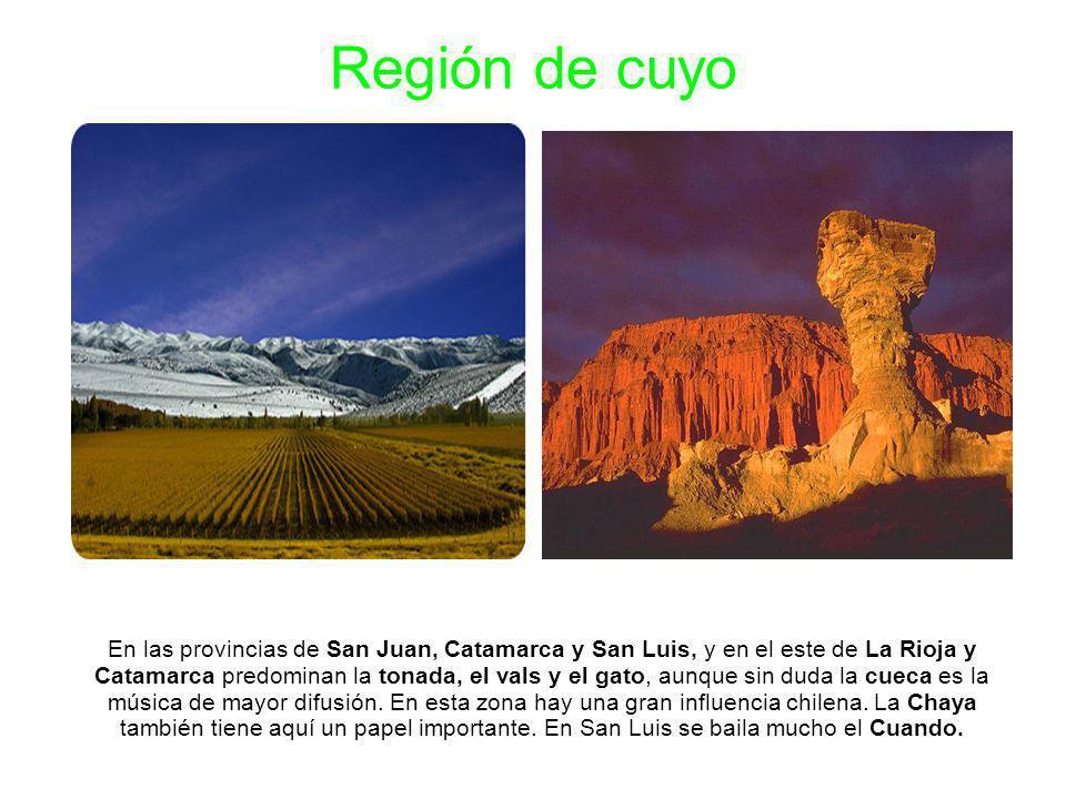 Región de cuyo En las provincias de San Juan, Catamarca y San Luis, y en el este de La Rioja y Catamarca predominan la tonada, el vals y el gato, aunq