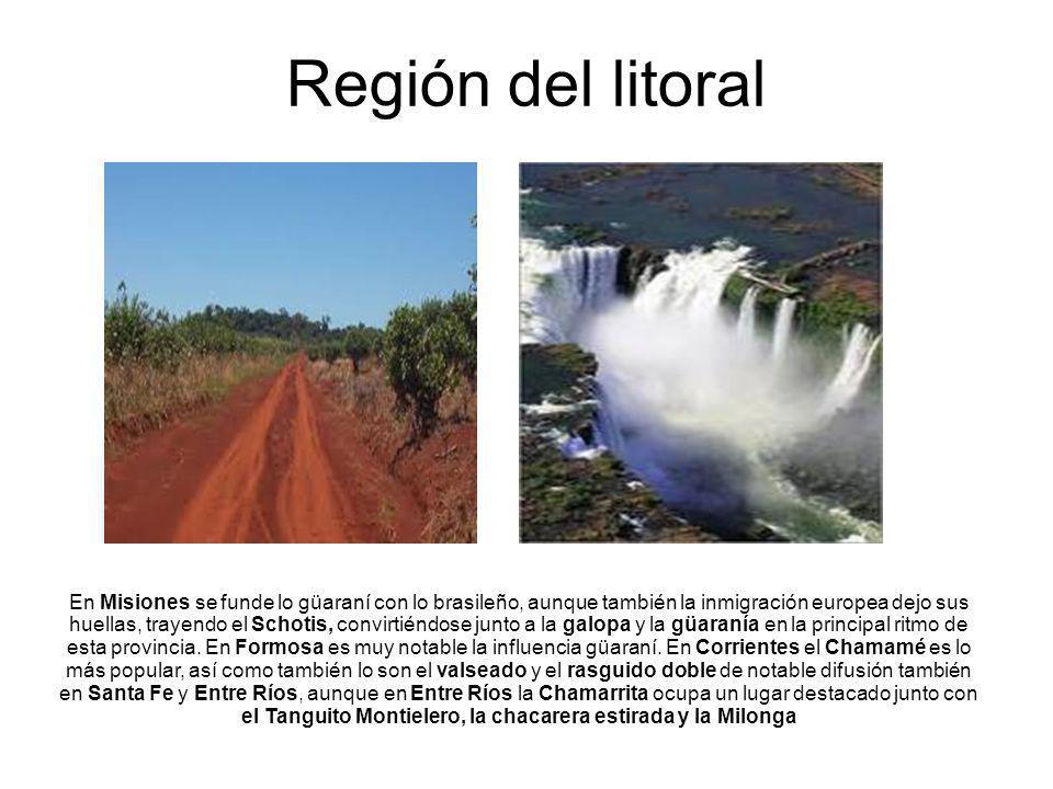 Región del litoral En Misiones se funde lo güaraní con lo brasileño, aunque también la inmigración europea dejo sus huellas, trayendo el Schotis, conv