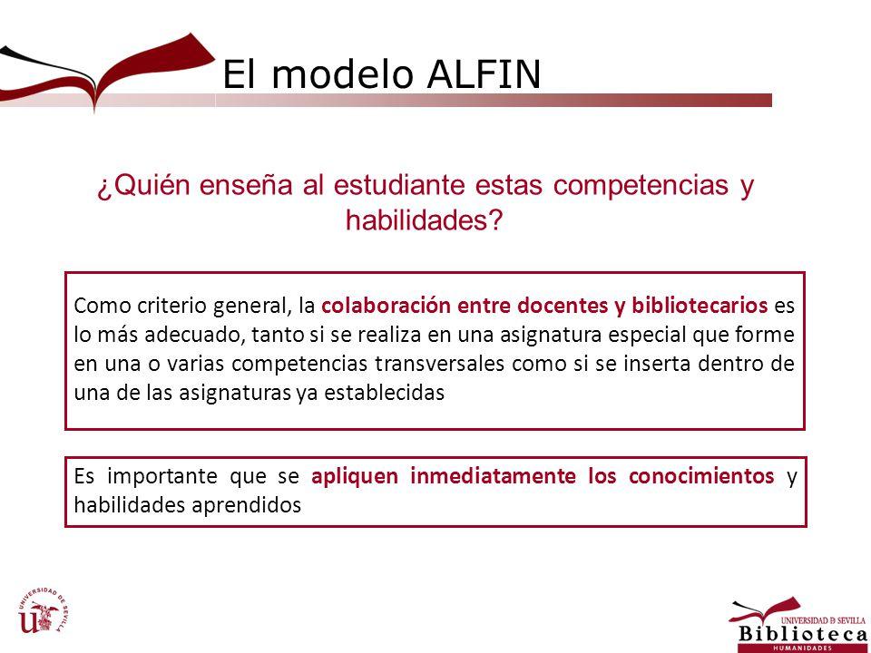 El modelo ALFIN ¿Quién enseña al estudiante estas competencias y habilidades? Como criterio general, la colaboración entre docentes y bibliotecarios e