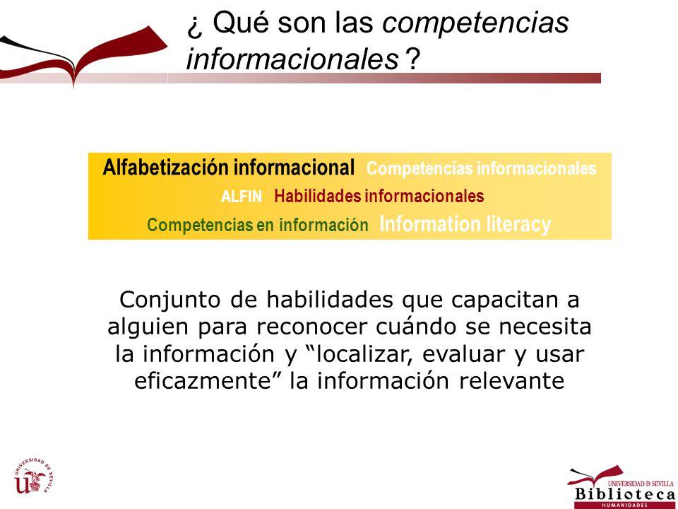 ¿ Qué son las competencias informacionales ? Conjunto de habilidades que capacitan a alguien para reconocer cuándo se necesita la información y locali