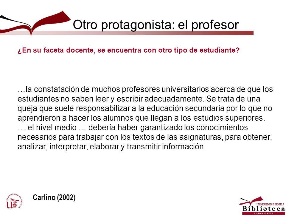 Otro protagonista: el profesor …la constatación de muchos profesores universitarios acerca de que los estudiantes no saben leer y escribir adecuadamen