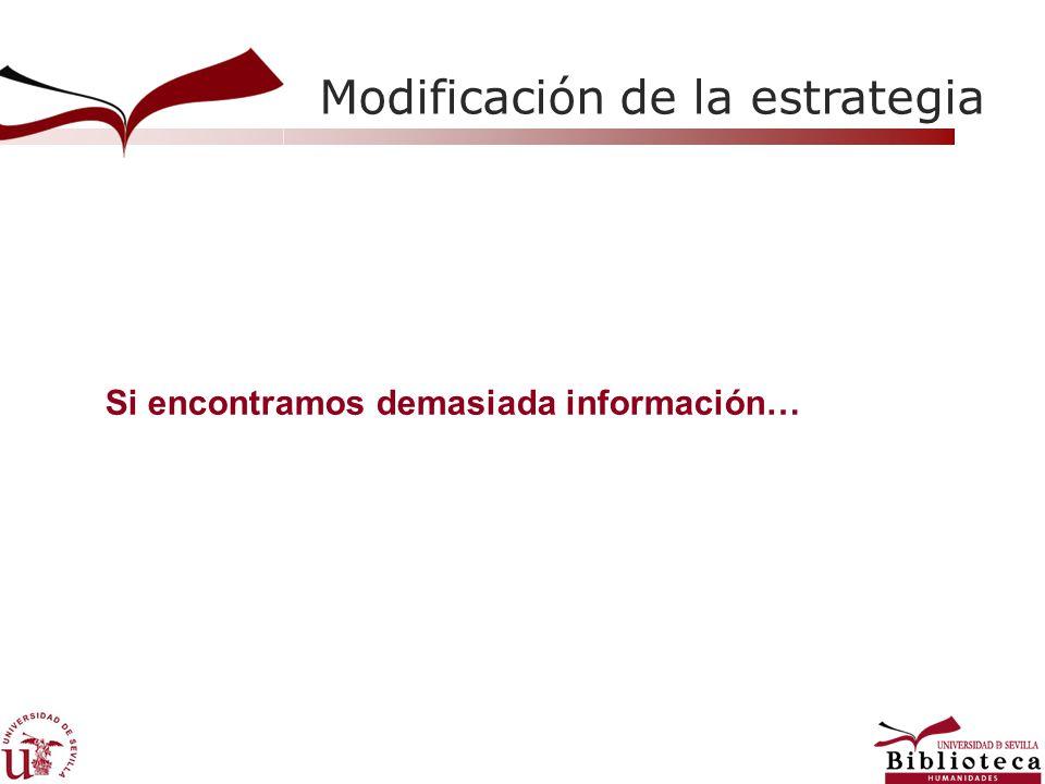 Modificación de la estrategia Si encontramos demasiada información…