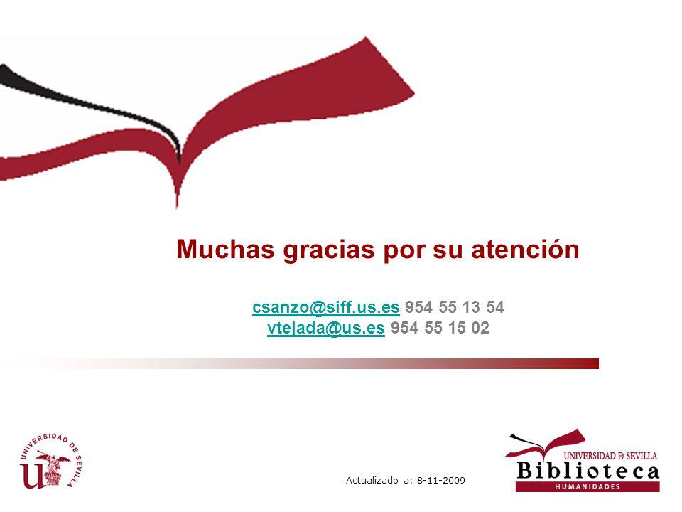 Muchas gracias por su atención csanzo@siff.us.escsanzo@siff.us.es 954 55 13 54 vtejada@us.esvtejada@us.es 954 55 15 02 Actualizado a: 8-11-2009